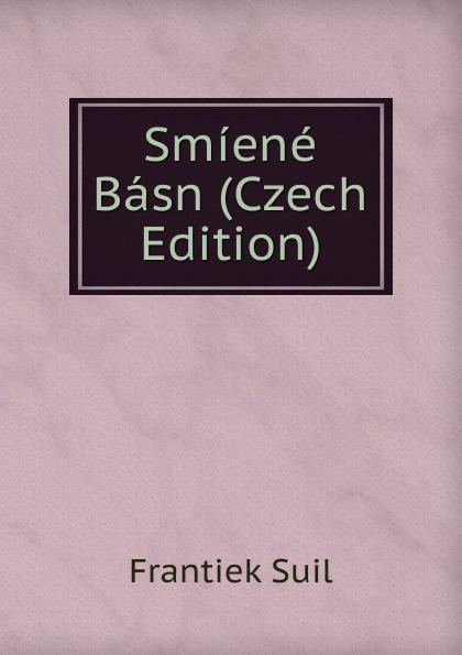 Frantiek Suil Smiene Basn (Czech Edition) václav olc prvosenky basn czech edition
