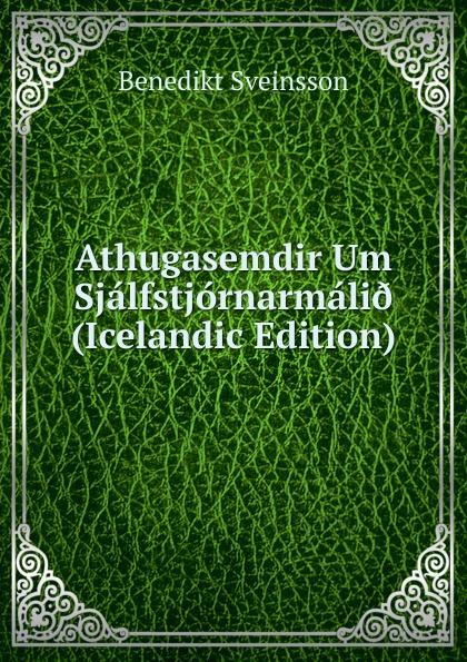 Benedikt Sveinsson Athugasemdir Um Sjalfstjornarmali. (Icelandic Edition)