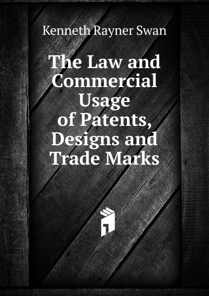 The Law and Commercial Usage of Patents, Designs and Trade Marks