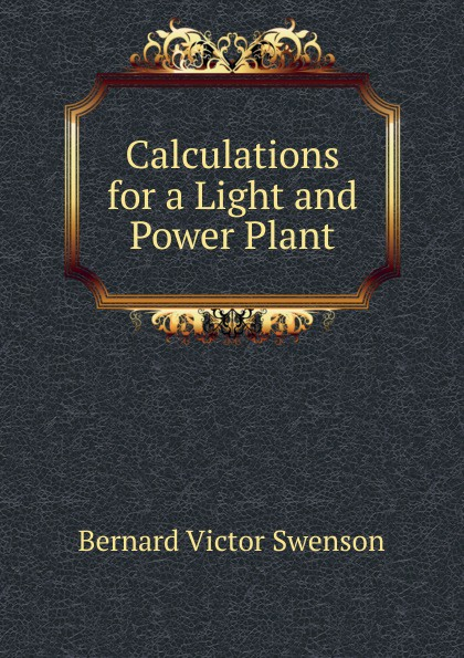 Bernard Victor Swenson Calculations for a Light and Power Plant swenson power yoga for dummies