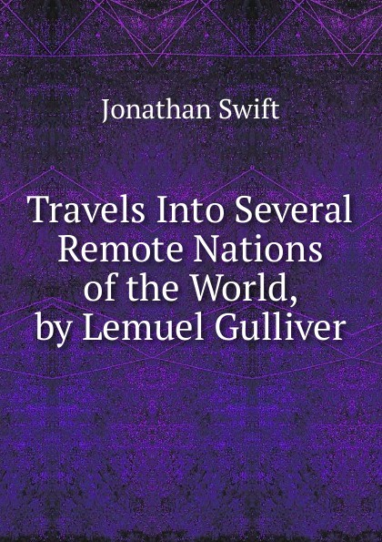 Swift Jonathan Travels Into Several Remote Nations of the World, by Lemuel Gulliver j swift travels into several remote nations of the world