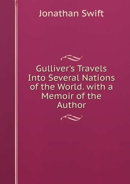 Swift Jonathan Gulliver.s Travels Into Several Nations of the World. with a Memoir of the Author j swift travels into several remote nations of the world