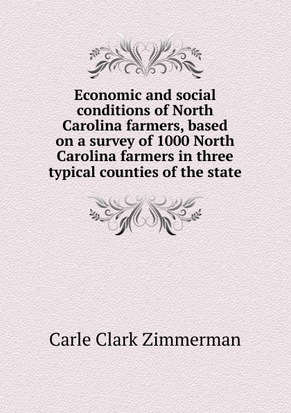 Carle Clark Zimmerman Economic and social conditions of North Carolina farmers, based on a survey of 1000 North Carolina farmers in three typical counties of the state