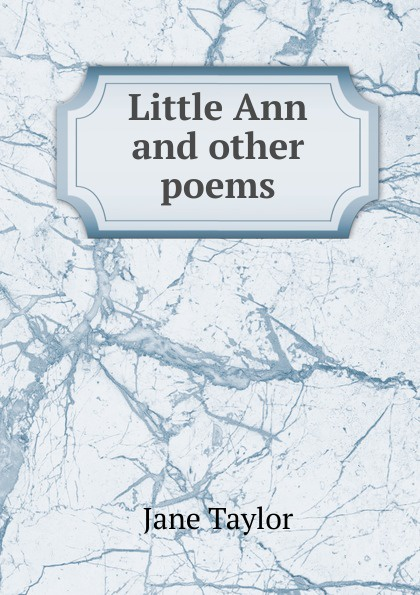 Jane Taylor Little Ann and other poems женская рубашка ann taylor ann taylor ann taylor 295238
