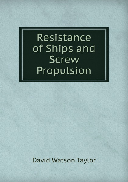 David Watson Taylor Resistance of Ships and Screw Propulsion