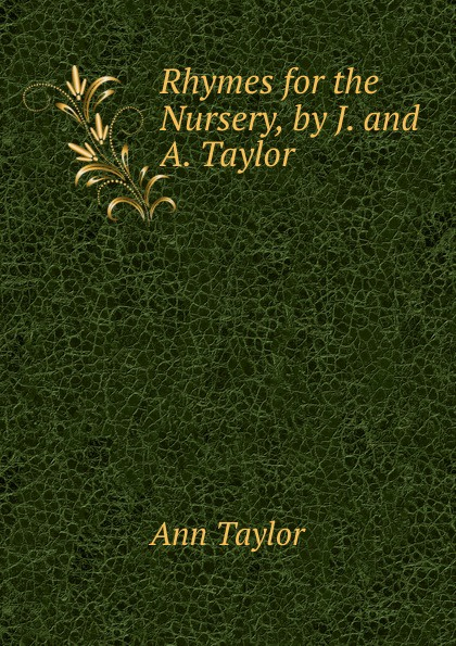 Ann Taylor Rhymes for the Nursery, by J. and A. Taylor женская рубашка ann taylor ann taylor ann taylor 295238