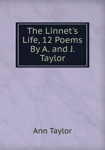Ann Taylor The Linnet.s Life, 12 Poems By A. and J. Taylor. женская рубашка ann taylor ann taylor ann taylor 295238