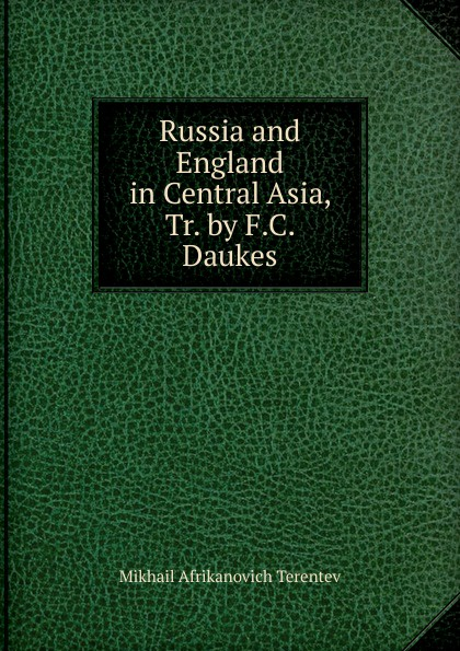 Russia and England in Central Asia, Tr. by F.C. Daukes