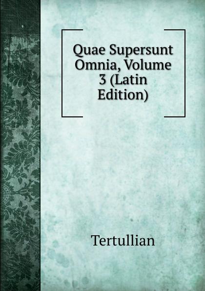 Tertullian Quae Supersunt Omnia, Volume 3 (Latin Edition) klotz christian adolph tyrtaei quae supersunt omnia latin edition