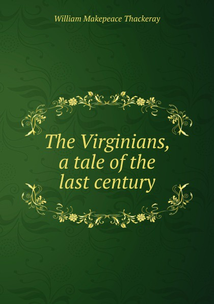 W. M. Thackeray The Virginians, a tale of the last century w thackeray the virginians i