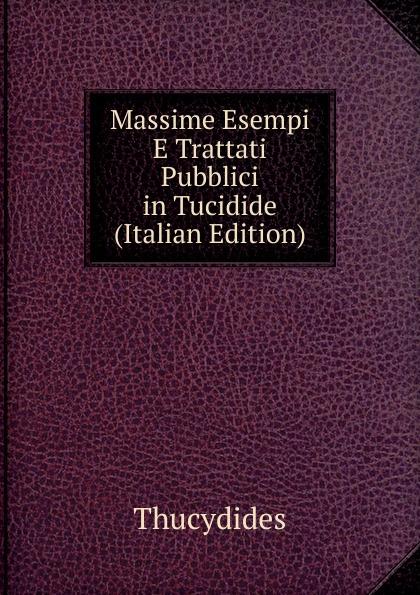 Thucydides Massime Esempi E Trattati Pubblici in Tucidide (Italian Edition) giovanni meli massime e giudizi italian edition