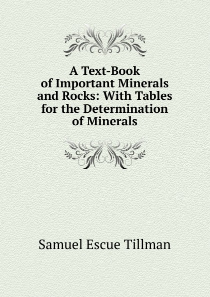 Samuel Escue Tillman A Text-Book of Important Minerals and Rocks: With Tables for the Determination of Minerals rocks and minerals