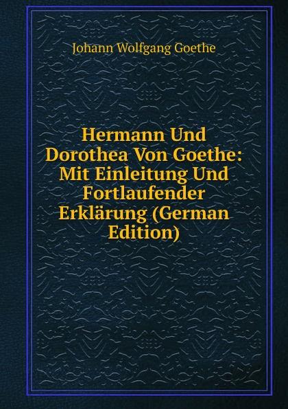 Hermann Und Dorothea Von Goethe: Mit Einleitung Und Fortlaufender Erklarung (German Edition)
