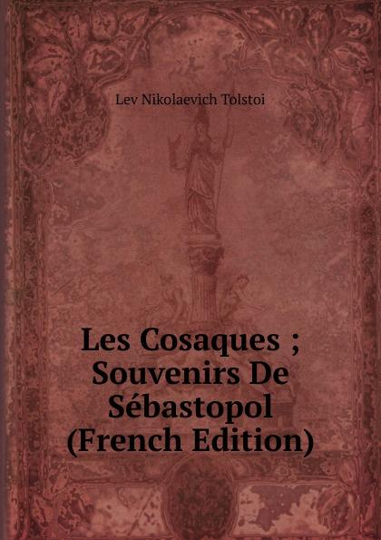 Lev Nikolaevich Tolstoi Les Cosaques ; Souvenirs De Sebastopol (French Edition) lev tolstoi ivan iljitschi surm