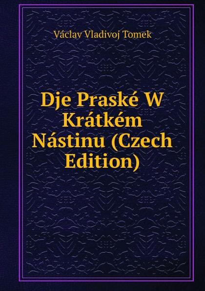 V.V. Tomek Dje Praske W Kratkem Nastinu (Czech Edition) цена 2017