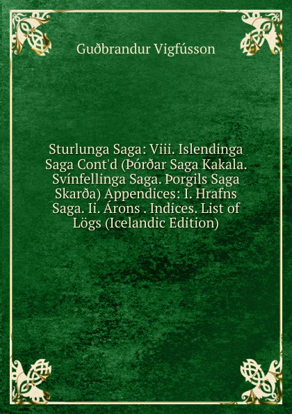 Guðbrandur Vigfússon Sturlunga Saga: Viii. Islendinga Saga Cont.d (.or.ar Saga Kakala. Svinfellinga Saga. .orgils Saga Skar.a) Appendices: I. Hrafns Saga. Ii. Arons . Indices. List of Logs (Icelandic Edition) saga 720i 720ip 720ii 720iip contour cut function basket floor stand for saga cutting plotter