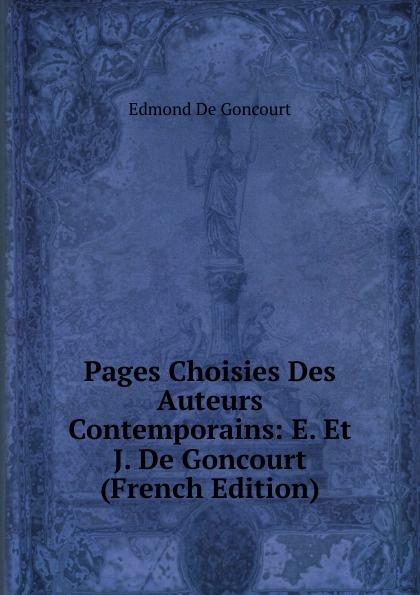 Edmond de Goncourt Pages Choisies Des Auteurs Contemporains: E. Et J. De Goncourt (French Edition) edmond de goncourt pages choisies des auteurs contemporains e et j de goncourt french edition