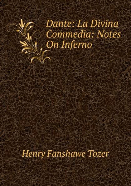 Henry Fanshawe Tozer Dante: La Divina Commedia: Notes On Inferno la divina commedia inferno