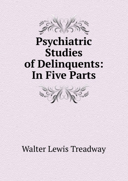 Psychiatric Studies of Delinquents:  In Five Parts Редкие, забытые и малоизвестные книги, изданные с петровских времен...