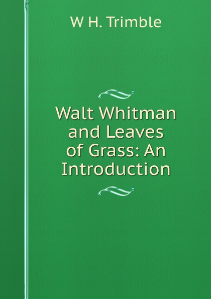 Walt Whitman and Leaves of Grass:  An Introduction Редкие, забытые и малоизвестные книги, изданные с петровских времен...