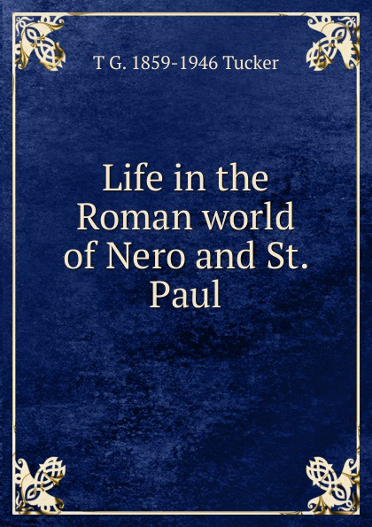 T G. 1859-1946 Tucker Life in the Roman world of Nero and St. Paul цена и фото