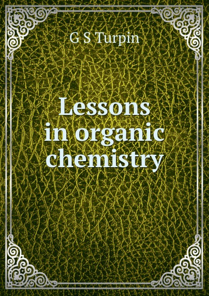 G S Turpin Lessons in organic chemistry richard langley h organic chemistry ii for dummies