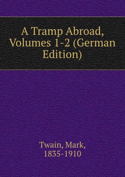 Mark Twain A Tramp Abroad, Volumes 1-2 (German Edition) цена в Москве и Питере