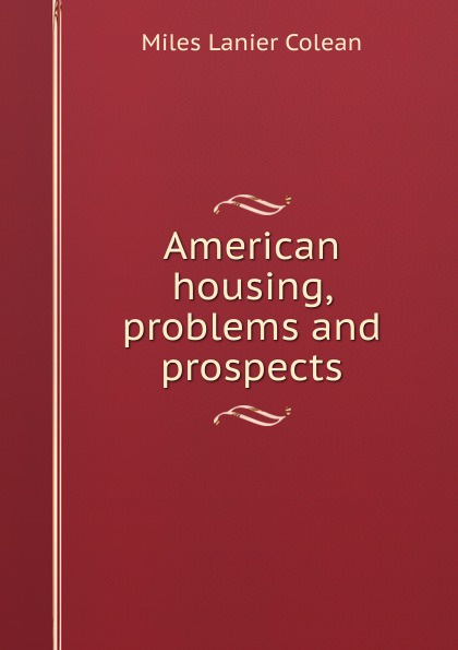 Фото - Miles Lanier Colean American housing, problems and prospects sidney lanier retrospects and prospects