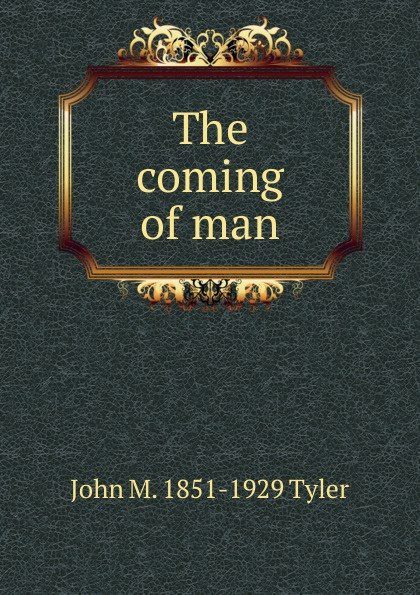 John M. 1851-1929 Tyler The coming of man stephanie tyler coming undone