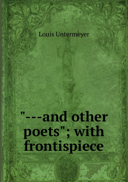 "Louis Untermeyer. ""---and other poets""; with frontispiece"