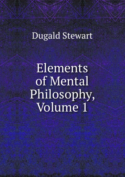 Elements of Mental Philosophy, Volume 1