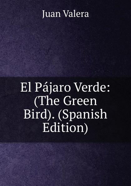 купить Juan Valera El Pajaro Verde: (The Green Bird). (Spanish Edition) по цене 741 рублей
