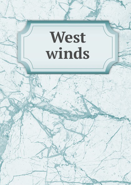 West winds Эта книга — репринт оригинального издания, созданный на основе...
