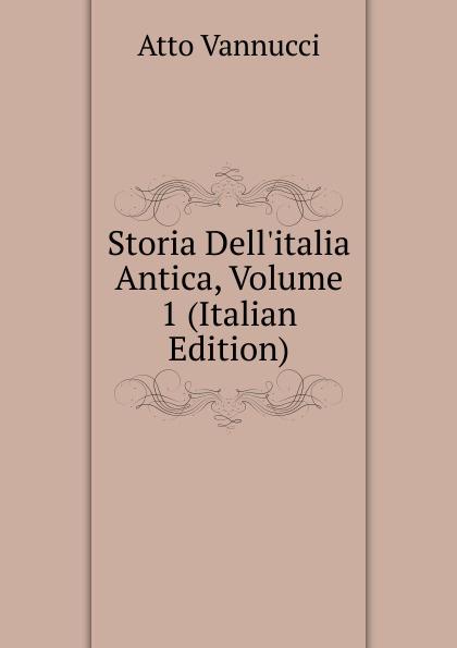 Atto Vannucci Storia Dell.italia Antica, Volume 1 (Italian Edition) atto vannucci storia dell italia antica vol 3 classic reprint