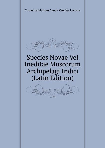 Species Novae Vel Ineditae Muscorum Archipelagi Indici (Latin Edition) Редкие, забытые и малоизвестные книги, изданные с петровских времен...