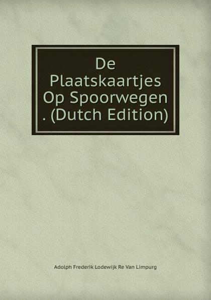 De Plaatskaartjes Op Spoorwegen .  (Dutch Edition) Эта книга — репринт оригинального издания, созданный на основе...