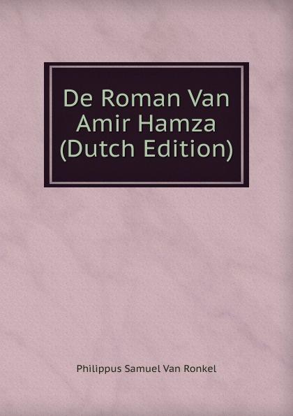 Фото - Philippus Samuel van Ronkel De Roman Van Amir Hamza (Dutch Edition) hamza paris
