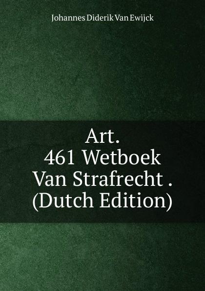 Art.  461 Wetboek Van Strafrecht .  (Dutch Edition) Эта книга — репринт оригинального издания, созданный на основе...