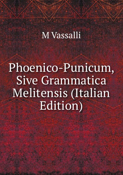 купить M Vassalli Phoenico-Punicum, Sive Grammatica Melitensis (Italian Edition) по цене 806 рублей