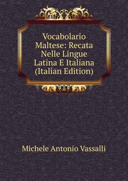 купить Michele A. Vassalli Vocabolario Maltese: Recata Nelle Lingue Latina E Italiana (Italian Edition) по цене 919 рублей