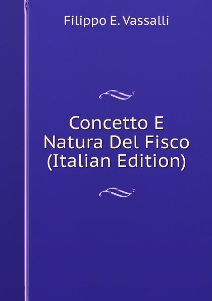 купить Filippo E. Vassalli Concetto E Natura Del Fisco (Italian Edition) по цене 753 рублей