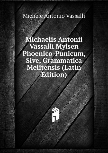 купить Michele A. Vassalli Michaelis Antonii Vassalli Mylsen Phoenico-Punicum, Sive, Grammatica Melitensis (Latin Edition) по цене 832 рублей