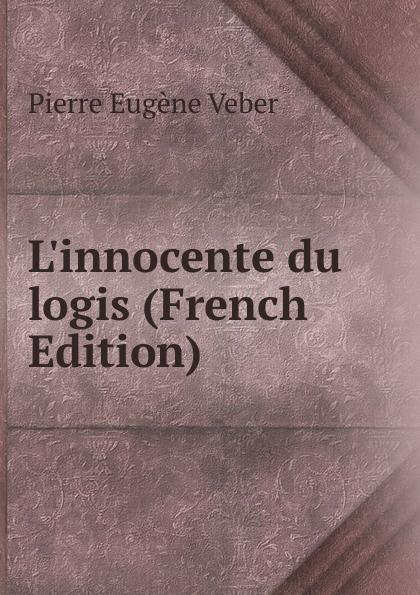 Pierre Eugène Veber L.innocente du logis (French Edition)