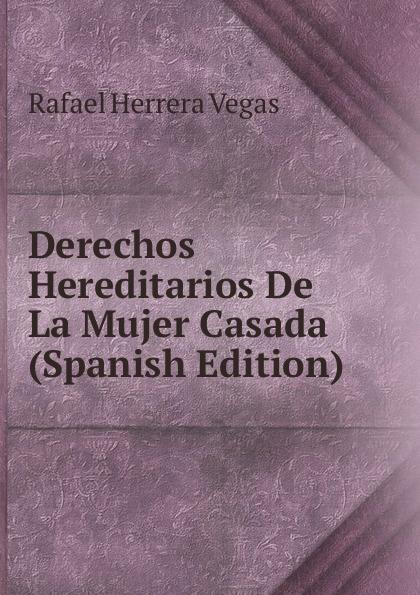 купить Rafael Herrera Vegas Derechos Hereditarios De La Mujer Casada (Spanish Edition) недорого
