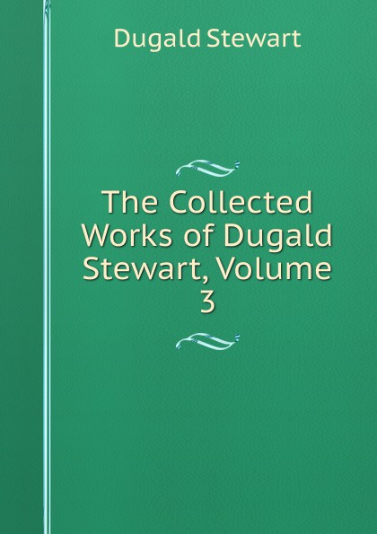 The Collected Works of Dugald Stewart, Volume 3