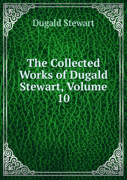 The Collected Works of Dugald Stewart, Volume 10