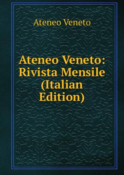 Ateneo veneto Veneto: Rivista Mensile (Italian Edition)