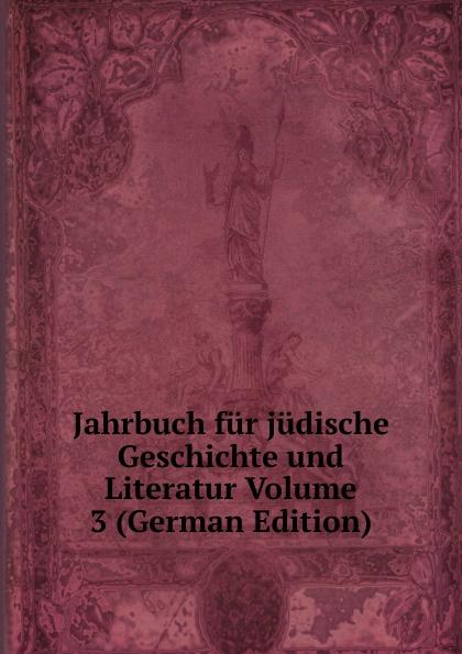 Jahrbuch fur judische Geschichte und Literatur Volume 3 (German Edition)