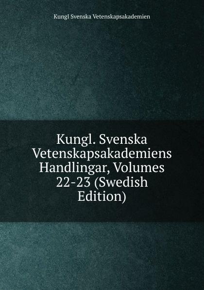Kungl Svenska vetenskapsakademien Kungl. Svenska Vetenskapsakademiens Handlingar, Volumes 22-23 (Swedish Edition) шоколадка 35х35 printio цветные круги