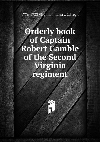 1776-1783 Virginia infantry. 2d reg't Orderly book of Captain Robert Gamble of the Second Virginia regiment robert deane pharr book of numbers univ pr of virginia